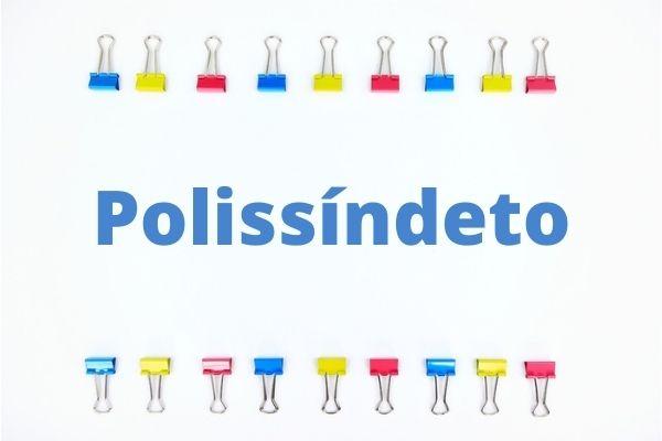 O polissíndeto é caracterizado pela repetição de conjunções.