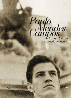Capa do livro Carta a Otto ou um Coração em agosto, de Paulo Mendes Campos. Instituto Moreira Salles *