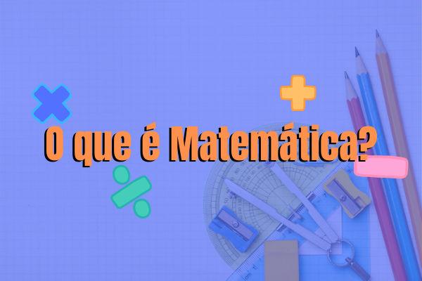 A Matemática é a ciência que estuda conceitos abstratos, como quantidades e formas.